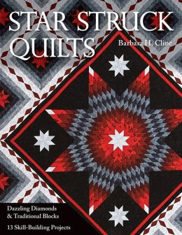 Star Struck Quilts: Dazzling Diamonds & Tradiational Blocks; 13 Skill-Building Projects