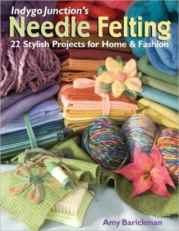 Indygo Junction's Needle Felting: 22 Stylish Projects for Home & Fashion (PagePerfect NOOK Book)