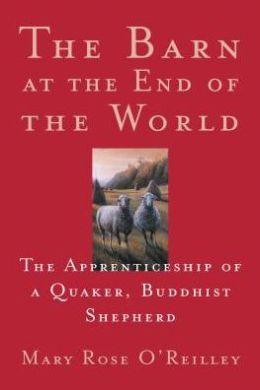 Barn at the End of the World: The Apprenticeship of a Quaker,Buddhist Shepherd
