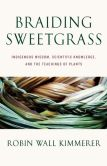 Book Cover Image. Title: Braiding Sweetgrass:  Indigenous Wisdom, Scientific Knowledge and the Teachings of Plants, Author: Robin Wall Kimmerer