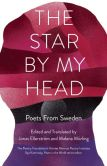 Book Cover Image. Title: The Star By My Head:  Poets from Sweden, Author: Milkweed Editions