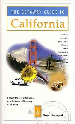 Getaway Guide to California: The Best Itineraries for the Coast, the Mountains, the Wine Country, San Francisco, Los Angeles, San Diego, Yosemite, Redwood Country, Monterey Peninsula, Santa Barbara, etc.