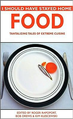 I Should Have Stayed Home - Food: Tantalizing Tales of Extreme Cuisine