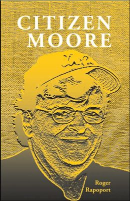 Citizen Moore: The Life and Times of an American Iconoclast