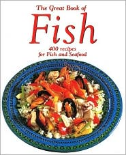 The Great Book of Fish: 400 Recipes for Fish and Shellfish