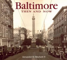 Baltimore Then and Now Alexander D. Mitchell