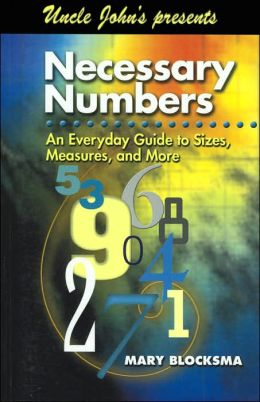 Uncle John Presents Necessary Numbers: An Everyday Guide to Sizes, Measures, and More (Uncle John's Presents Series)
