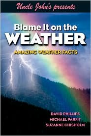 Uncle John Presents Blame It on the Weather: Amazing Weather Facts