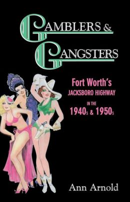 Gamblers and Gangsters : Fort Worth's Jacksboro Highway in the 1940s and 1950s