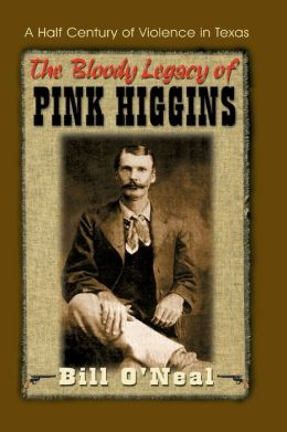 The Bloody Legacy of Pink Higgins: Half a Century of Violence in Texas