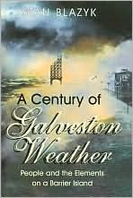 Century of Galveston Weather: 1900-1999 People and the Elements on a Barrier Island