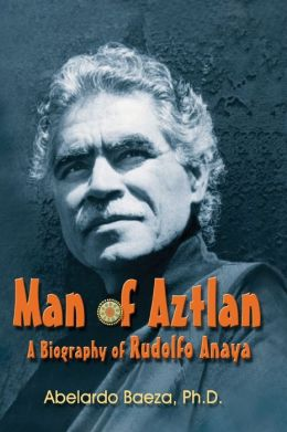 Man of Aztlan: A Biography of Rudolfo Anaya