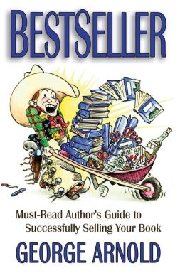 Best Seller: Must-Read Authors Guide to Successfully Selling Your Book