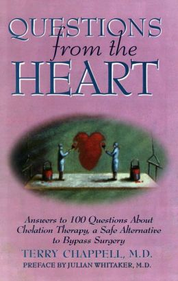 Questions from the Heart: Answers to 100 Questions About Chelation Therapy, a Safe Alternative to Bypass Surgery