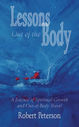 Lessons Out of the Body: A Journal of Spiritual Growth and Out-of-Body Travel