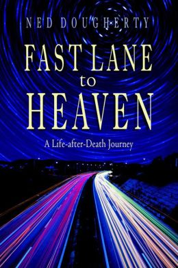 Fast Lane to Heaven: A Life-After-Death Journey