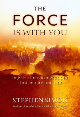 The Force Is with You: Mystical Movie Messages That Inspire Our Lives