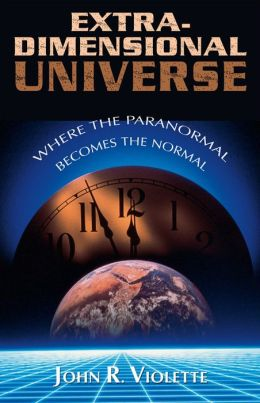 The Extra-Dimensional Universe: Where the Paranormal Becomes the Normal