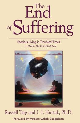 The End of Suffering: Fearless Living in Troubled Times . . or, How to Get Out of Hell Free