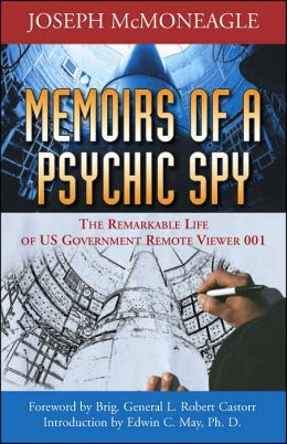Memoirs of a Psychic Spy: The Remarkable Life of U.S. Government Remote Viewer 001