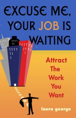 Excuse Me, Your Job Is Waiting: Attract the Work You Want