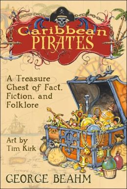 Caribbean Pirates: A Treasure Chest of Fact, Fiction, and Folklore