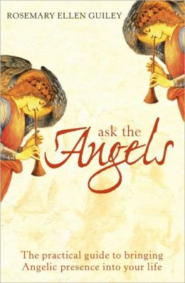Ask the Angels: The Practical Guide to Bringing Angelic Presence into Your Life