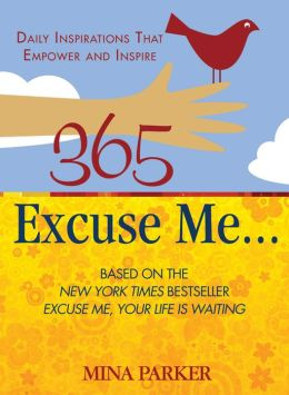 365 Excuse Me...: Daily Inspirations That Empower and Inspire