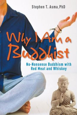 Why I Am a Buddhist: No-Nonsense Buddhism with Red Meat and Whiskey