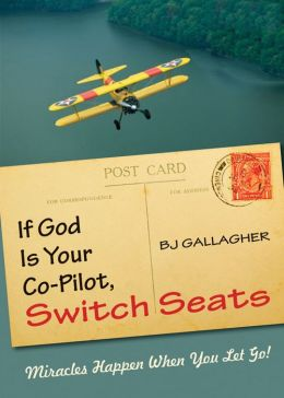 If God Is Your Co-Pilot, Switch Seats: Miracles Happen When You Let Go