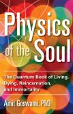 Book Cover Image. Title: Physics of the Soul:  The Quantum Book of Living, Dying, Reincarnation, and Immortality, Author: Amit Goswami