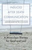 Book Cover Image. Title: Induced After Death Communication:  A Miraculous Therapy for Grief and Loss, Author: Allan L. Botkin, PsyD