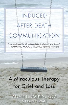 Induced After Death Communication: A Miraculous Therapy for Grief and Loss