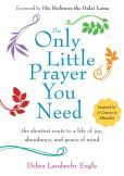 Book Cover Image. Title: The Only Little Prayer You Need:  The Shortest Route to a Life of Joy, Abundance, and Peace of Mind, Author: Debra Landwehr Engle