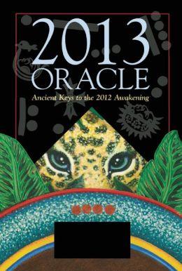 2013 Oracle: Ancient Keys to the 2012 Awakening