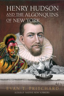 Henry Hudson and the Algonquins of New York: Native American Prophecy and European Discovery, 1609
