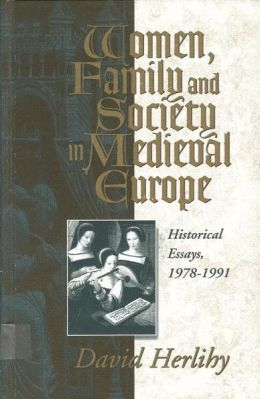 Women, Family and Society in Medieval Europe : Historical Essays, 1978-1991