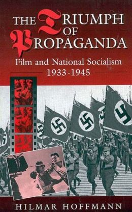 Triumph of Propaganda: Film and National Socialism, 1933-1945