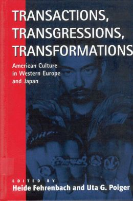 Transactions, Transgressions, Transformations: American Culture in Western Europe and Japan