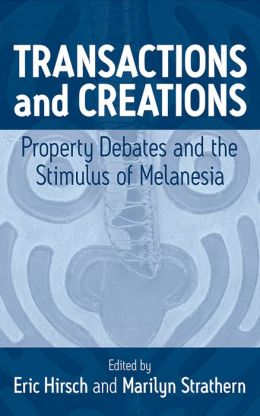 Transactions and Creations: Property Debates and the Simulus of Melanesia