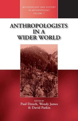 Anthropologists in a Wider World: Essays on Field Research