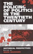 Policing of Politics in the 20th Century: Historical Perspectives