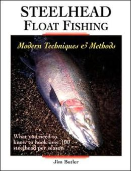 Steelhead Float Fishing: Modern Techniques and Methods