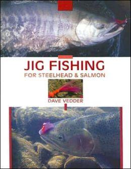 Jig Fishing for Steelhead and Salmon