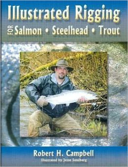 Illustrated Rigging: For Salmon - Steelhead - Trout