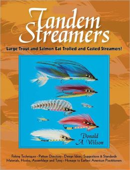 Tandem Streamers: The Essential Guide Tying - Designing - Fishing - History