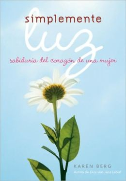 Simplemente Luz: Sabiduria del corazon de una mujer