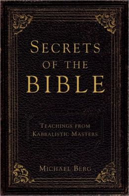Secrets of the Bible: A Collection of Teachings from Kabbalistic Masters
