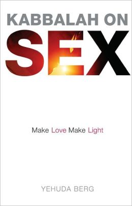Kabbalah on Sex: Make Love, Make Light