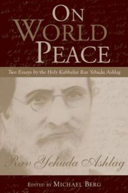On World Peace: Two Essays by the Holy Kabbalist Rav Yehuda Ashlag